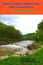 Guide to Indiana's Historic Sites - West Central Edition by Paul R Wonning