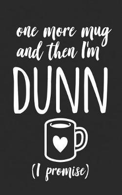 One More Mug And Then I'm Dunn by One Mug