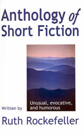 Anthology of Short Fiction: Unusual, Evocative, and Humorous by Ruth Rockefeller image