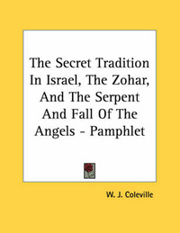 The Secret Tradition in Israel, the Zohar, and the Serpent and Fall of the Angels - Pamphlet by W. J. Coleville