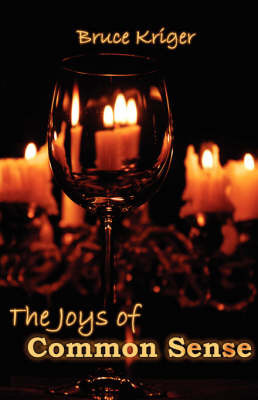 The Joys of Common Sense by Bruce Kriger