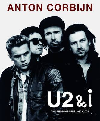 Anton Corbijn U2 and I by Anton Corbijn