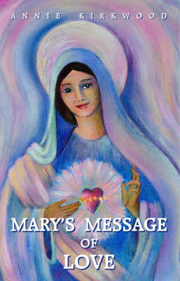 Mary's Message of Love by Annie Kirkwood image