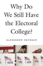 Why Do We Still Have the Electoral College? by Alexander Keyssar