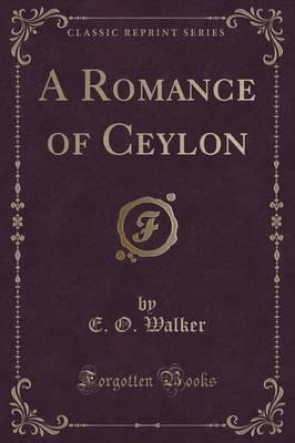 A Romance of Ceylon (Classic Reprint) by E O Walker