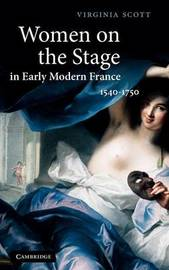 Women on the Stage in Early Modern France by Virginia Scott