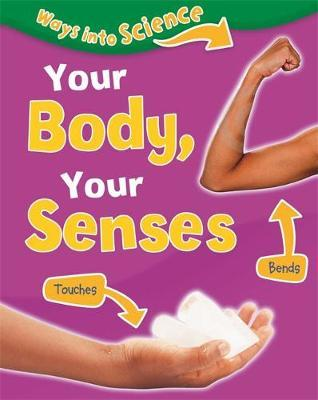 Ways Into Science: Your Body, Your Senses by Peter Riley