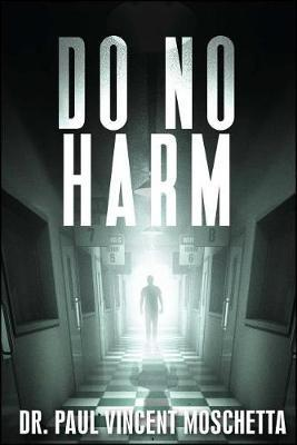 Do No Harm by Paul Vincent Moschetta