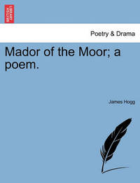 Mador of the Moor; A Poem. by James Hogg