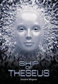 Ship of Theseus by Sandra Wagner