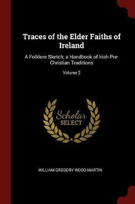 Traces of the Elder Faiths of Ireland by William Gregory Wood-Martin