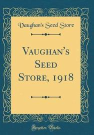 Vaughan's Seed Store, 1918 (Classic Reprint) by Vaughan's Seed Store