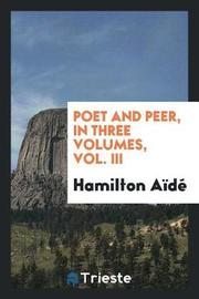 Poet and Peer, in Three Volumes, Vol. III by Hamilton Aide image