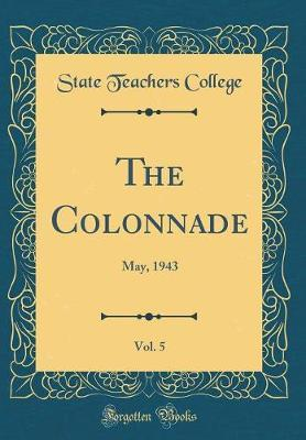 The Colonnade, Vol. 5 by State Teachers College