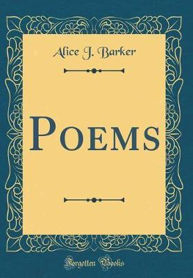Poems (Classic Reprint) by Alice J Barker image
