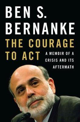 The Courage to Act by Ben S Bernanke