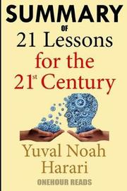 Summary of 21 Lessons for the 21st Century by Yuval Noah Harari by Onehour Reads