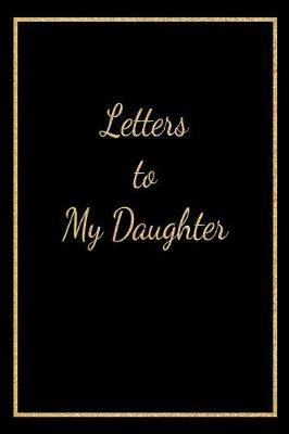 Letters to My Daughter by Joyful Life Publishing