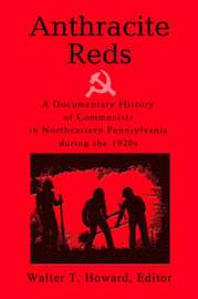 Anthracite Reds: A Documentary History of Communists in Northeastern Pennsylvania During the 1920s by Walter T Howard image