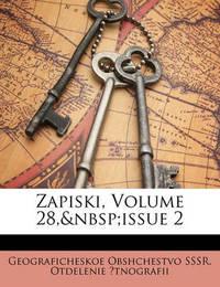 Zapiski, Volume 28, Issue 2 Zapiski, Volume 28, Issue 2 by Geograficheskoe Obshchestvo Tnografii