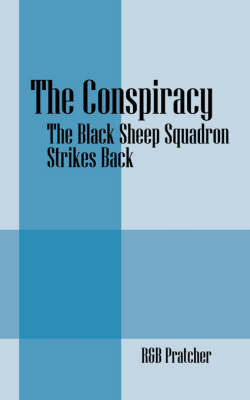 The Conspiracy: The Black Sheep Squadron Strikes Back by R&B Pratcher