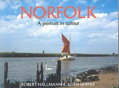 Norfolk - A Portrait in Colour by Robert Hallmann