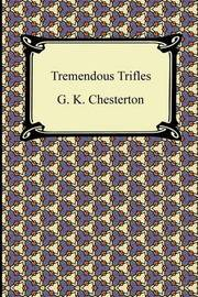 Tremendous Trifles by G.K.Chesterton