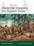 World War II Infantry Fire Support Tactics by Gordon L. Rottman