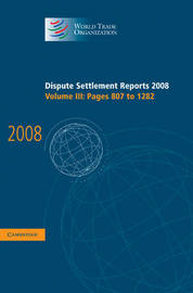Dispute Settlement Reports 2008: Volume 3, Pages 807-1282 by World Trade Organization