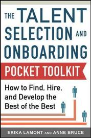 Talent Selection and Onboarding Tool Kit: How to Find, Hire, and Develop the Best of the Best by Anne Bruce