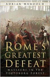 Rome's Greatest Defeat by Adrian Murdoch