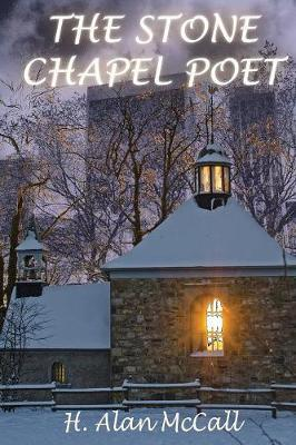 The Stone Chapel Poet by H Alan McCall