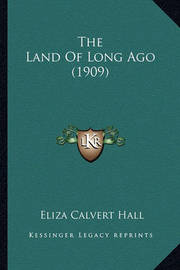 The Land of Long Ago (1909) the Land of Long Ago (1909) by Eliza Calvert Hall
