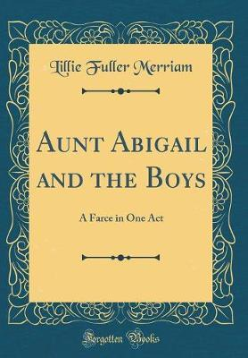Aunt Abigail and the Boys by Lillie Fuller Merriam
