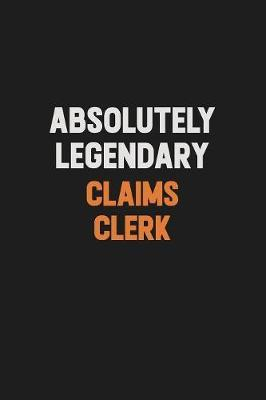 Absolutely Legendary Claims clerk by Camila Cooper