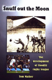 Snuff Out the Moon: The Development of Floodlit Rugby League by Tom Mather image
