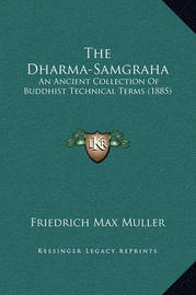 The Dharma-Samgraha: An Ancient Collection of Buddhist Technical Terms (1885) by Friedrich Max Muller