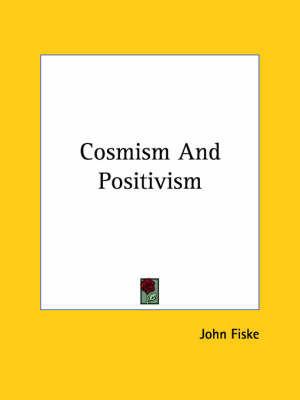 Cosmism and Positivism by John Fiske