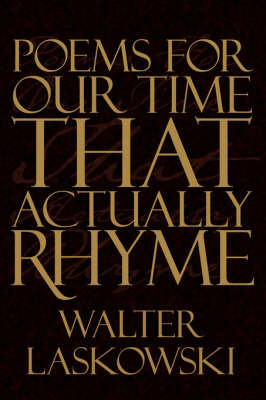 Poems For Our Time That Actually Rhyme by Walter Laskowski