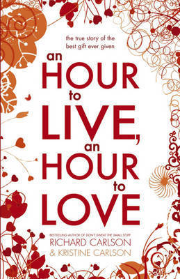 An Hour to Live, an Hour to Love: The True Story of the Best Gift Ever Given by Kris Carlson