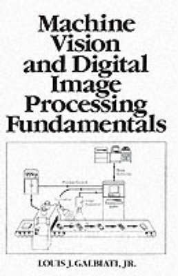 Machine Vision and Digital Image Processing Fundamentals by Louis Galbiati