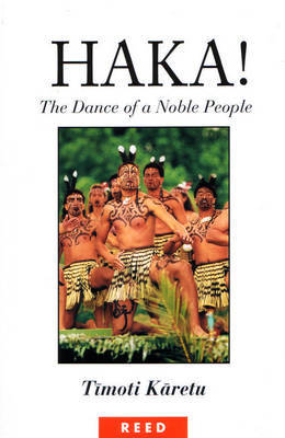 Haka!: The Dance of a Noble People by Timoti Karetu