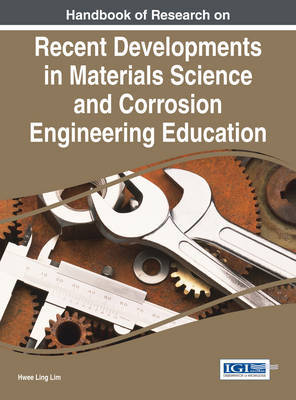 Handbook of Research on Recent Developments in Materials Science and Corrosion Engineering Education by Hwee Ling Lim