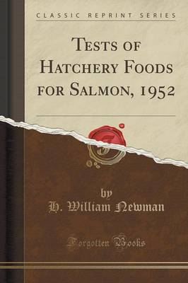 Tests of Hatchery Foods for Salmon, 1952 (Classic Reprint) by H William Newman image