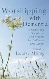 Worshipping with Dementia by Louise Morse