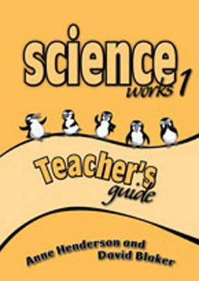 Science Works 1 Teacher's Guide by Anne Henderson
