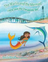 The Marlin and the Mermaid Help Save the Chesapeake Bay by Daniel R Ford
