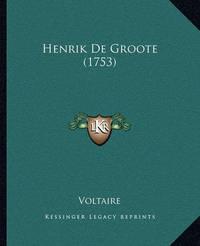 Henrik de Groote (1753) by Voltaire