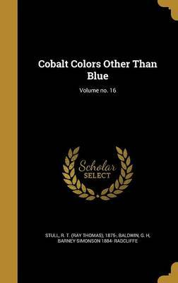 Cobalt Colors Other Than Blue; Volume No. 16 by Barney Simonson 1884- Radcliffe