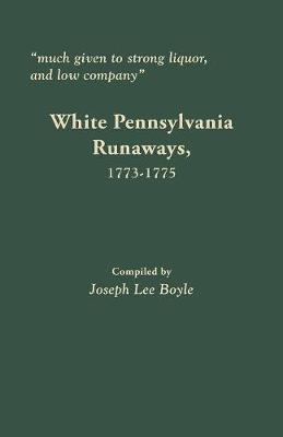 Much Given to Strong Liquor, and Low Company by Joseph Lee Boyle